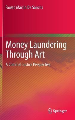 Money Laundering Through Art by Fausto Martin De Sanctis