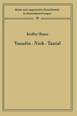 Vanadin Niob . Tantal: Die Metallurgie Der Reinen Metalle Und Ihrer Legierungen  by  Richard Kieffer