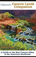Hikernut's Canyon Lands Companion: A Guide to the Best Canyon Hikes in the American Southwest
