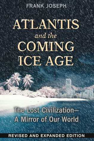 Atlantis and the Coming Ice Age  The Lost Civilization--A Mirror of Our World