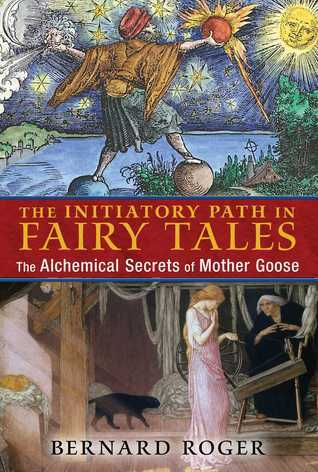 The Initiatory Path in Fairy Tales The Alchemical Secrets of Mother Goose