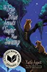 Download ebook The True Blue Scouts of Sugar Man Swamp by Kathi Appelt