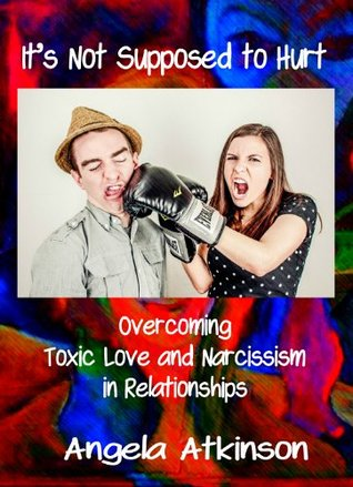 It's Not Supposed to Hurt: Overcoming Toxic Love and Narcissism in Relationships