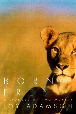 Born Free: A Lioness of Two Worlds (Story of Elsa, #1)