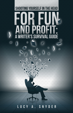 Shooting Yourself in the Head for Fun and Profit by Lucy A. Snyder