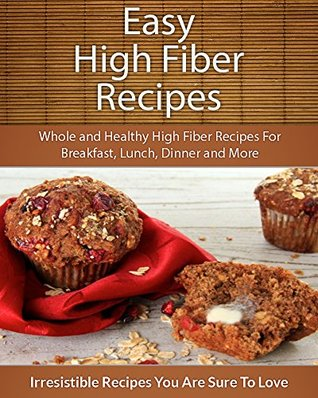 High Fiber Recipes Whole And Healthy High Fiber Recipes For