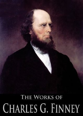 The Works of Charles G. Finney: Lectures on Revivals of Religion, Lectures on Systematic Theology, Sermons on Gospel Themes, Lectures to Professing Christians (4 Books With Active Table of Contents)