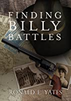 Finding Billy Battles: An Account of Peril, Transgression and Redemption