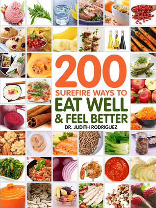200 Surefire Ways to Eat Well and Feel Better by Judith Rodriguez