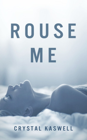 Rouse Me by Crystal Kaswell
