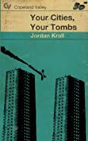 Your Cities, Your Tombs