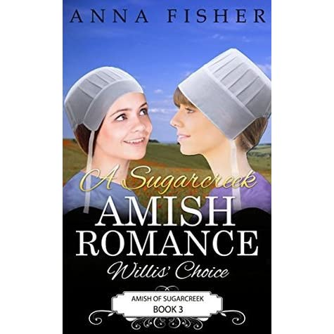 A Sugarcreek Amish Romance Willis Choice By Anna Fisher