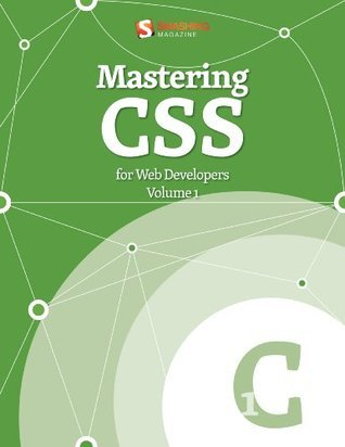 Mastering CSS for Web Developers (Smashing eBook Series)