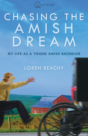 Chasing the Amish Dream My Life as a Young Amish Bachelor