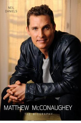 Matthew McConaughey The Biography