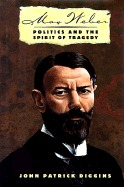 Max Weber: Politics and the Spirit of Tragedy