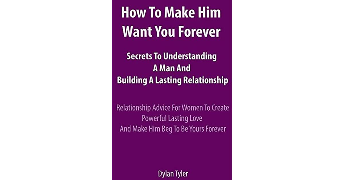 How To Make Him Want You Forever-Secrets To Understanding A Man And