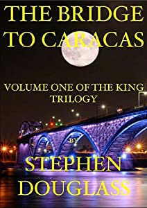 The Bridge To Caracas (The King Trilogy #1)
