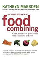 The Complete Book of Food Combining: A New, Easy-to-use Guide to the Most Successful Diet Ever