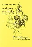 Los dioses de la India. Forma, expresión y símbolo. Un manual de iconografía hinduísta
