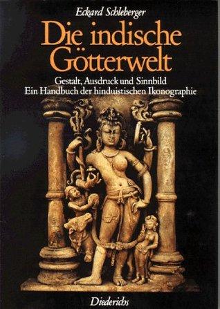 Die indische Götterwelt. Gestalt, Ausdrück und Sinnbild. Ein Handbuch der hinduistischen Ikonographie