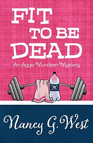 Fit To Be Dead (Aggie Mundeen Mystery #1)