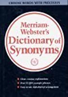 Merriam Webster's Dictionary Of Synonyms: A Dictionary Of
