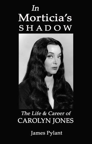 In Morticia's Shadow: The Life & Career of Carolyn Jones
