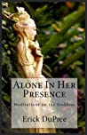 Alone In Her Presence: Meditations on the Goddess