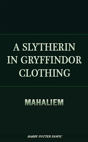 A Slytherin in Gryffindor Clothing by mahaliem