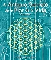 El Secreto Ancestral de la Flor de la Vida, Volumen I