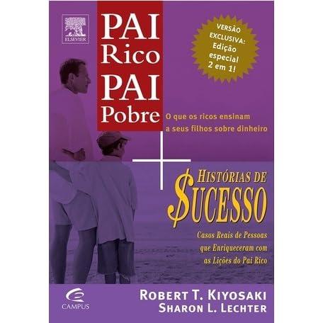 Pai Rico Pai Pobre Historias De Sucesso Do Pai Rico By Robert T Kiyosaki