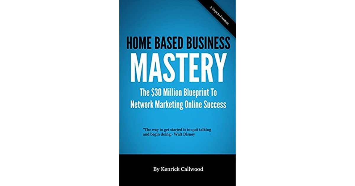 Home based business mastery the 30 million blueprint to network home based business mastery the 30 million blueprint to network marketing online success by kenrick callwood malvernweather Image collections