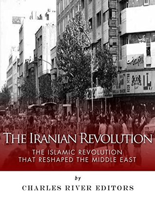 The Iranian Revolution: The Islamic Revolution That Reshaped the Middle East