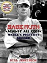 Babe Ruth: Against All Odds, World's Mightiest Slugger