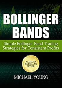 Bollinger Bands: Simple Bollinger Band Trading Strategies for Consistent Profits