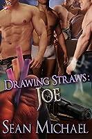Drawing Straws: Joe