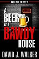 A Beer at a Bawdy House (Wild Onion, Ltd. Mystery)