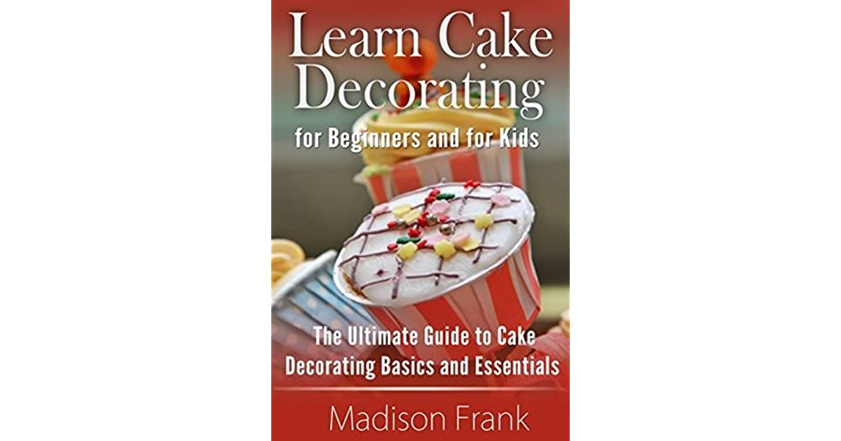 Cake Decorating for Beginners: Guide in Learning Cake ...