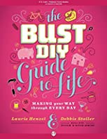 Bust diy guide to life: making your way through every day by.
