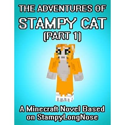 The Adventures of Stampy Cat: A Minecraft Novel Based on