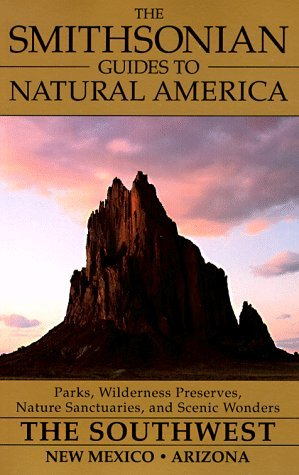 The Smithsonian Guides to Natural America: The Southwest: New Mexico and Arizona