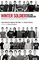 Winter Soldier: Iraq and Afghanistan: Eyewitness Accounts of the Occupations Winter Soldier: Iraq and Afghanistan: Eyewitness Accounts of the Occupations