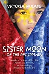 Sister Moon of the Philippines: Amidst a Culture of Terrible Abuse and Poverty, an Astonishing Filipino Girl Rises Up