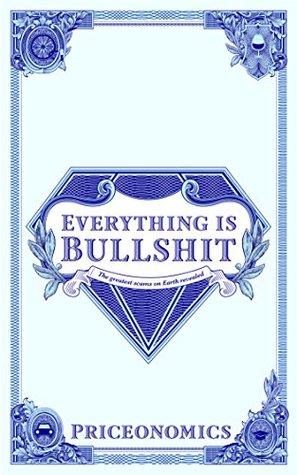 Everything Is Bullshit by Alex Mayyasi
