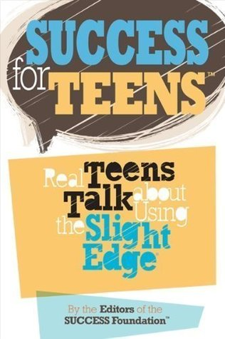 Success For Teens: Real Teens Talk About Using The Slight Edge
