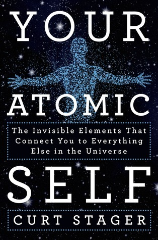 Your-Atomic-Self-The-Invisible-Elements-That-Connect-You-to-Everything-Else-in-the-Universe