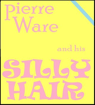 Pierre Ware and His Silly Hair [Funny Children's Books Series]