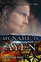 My Name Is A'yen (A'yen's Legacy #1)