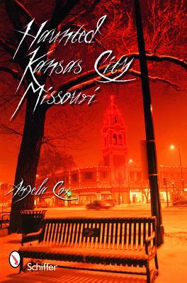 Haunted Kansas City, Missouri by Angie Cox